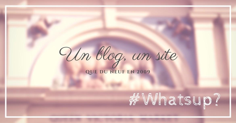 Un blog, un site, que du neuf en 2009
